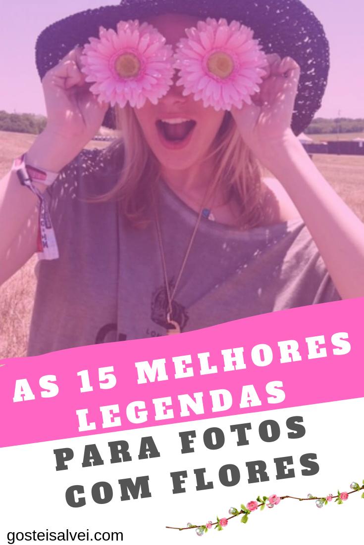 As 15 Melhores Legendas Para Fotos Com Flores