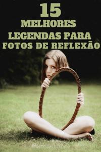 Read more about the article 10 Melhores Legendas Para Fotos De Reflexão