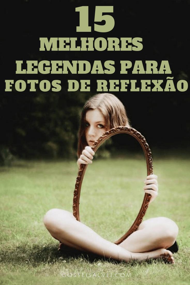 10 Melhores Legendas Para Fotos De Reflexão