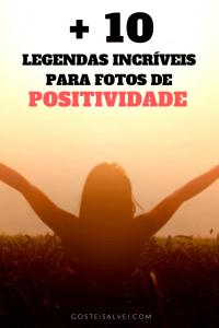 Read more about the article +10 Legendas Incríveis Para Fotos De Positividade