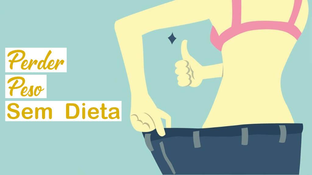 10 Dicas Para Perder Peso Sem Fazer Dieta Que Ninguém Nunca Te Contou