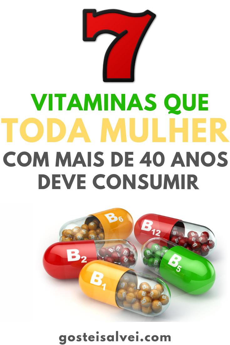 7 Vitaminas Que Toda Mulher Com Mais De 40 Anos Deve Consumir