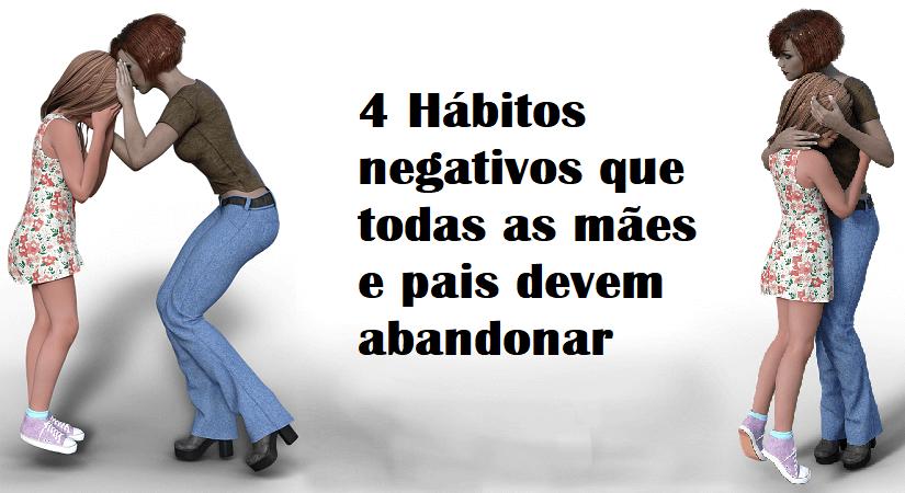 4 Hábitos negativos que todas as mães e pais devem abandonar