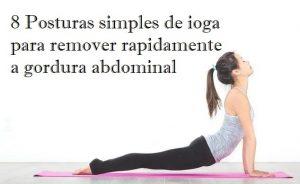 8 Posturas simples de ioga para remover rapidamente a gordura abdominal