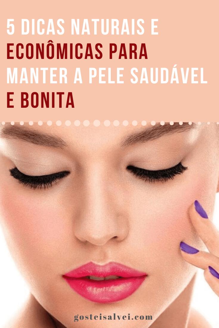 5 Dicas naturais e econômicas para manter a pele saudável e bonita