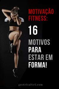Motivação Fitness: 16 Motivos para estar em forma!