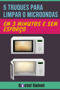 5 Truques para limpar o microondas em 3 minutos e sem esforço