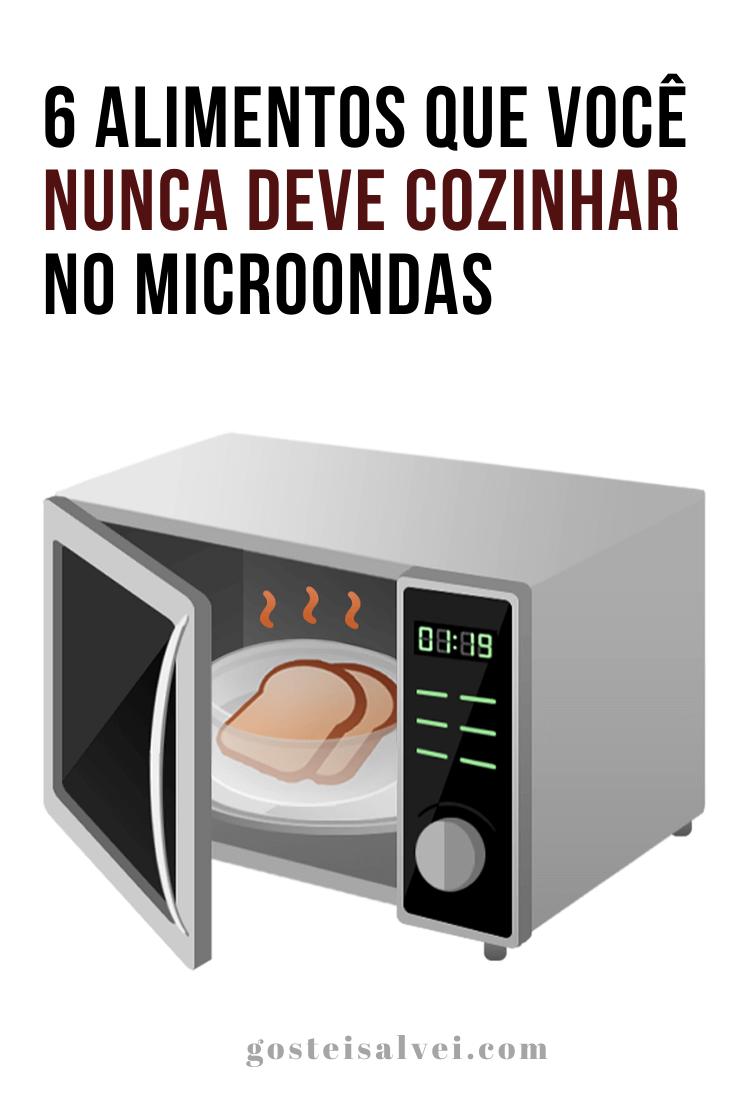 6 Alimentos que você nunca deve cozinhar no microondas