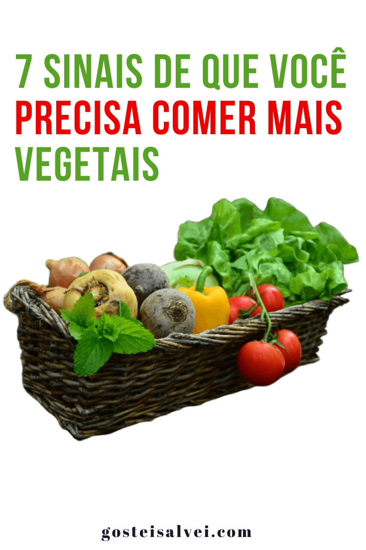 7 Sinais de que você precisa comer mais vegetais
