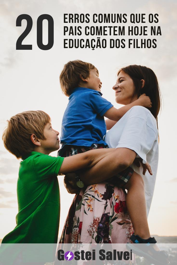20 Erros comuns que os pais cometem hoje na educação dos filhos