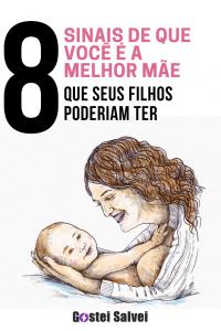 8 Sinais de que você é a melhor mãe que seus filhos poderiam ter