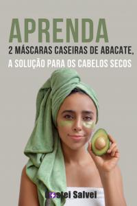 Aprenda 2 Máscaras caseiras de abacate, a solução para os cabelos secos