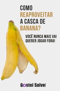 Como reaproveitar a casca de banana? Você nunca mais vai querer jogar fora!