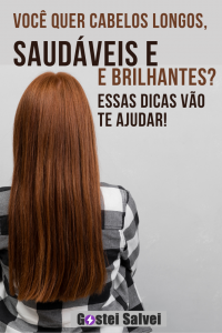 Você quer cabelos longos, saudáveis e brilhantes? Essas dicas vão te ajudar!