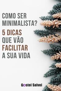 Como ser minimalista? 5 Dicas que vão facilitar a sua vida