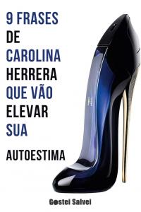 9 Frases de Carolina Herrera que vão elevar sua autoestima