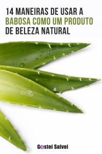 14 Maneiras de usar a babosa como um produto de beleza natural