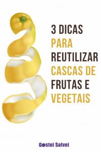 Read more about the article 3 Dicas para reutilizar cascas de frutas e vegetais
