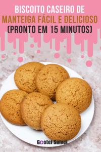 Biscoito caseiro de manteiga fácil e delicioso (Pronto em 15 minutos)