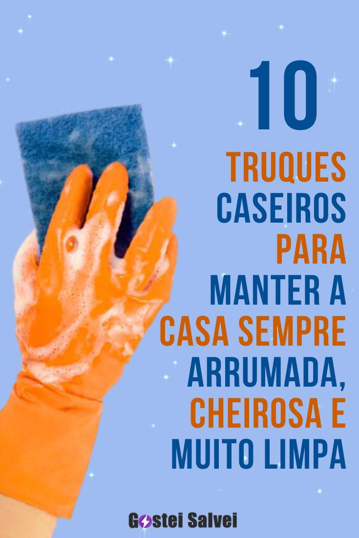 10 Truques caseiros para manter sua casa sempre arrumada, cheirosa e muito limpa