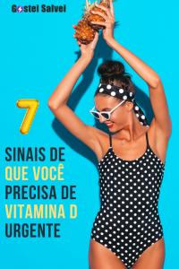 7 Sinais de que você precisa de vitamina D