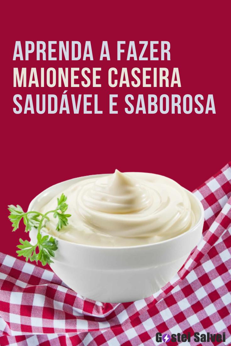 Aprenda a fazer maionese caseira saudável e muito saborosa