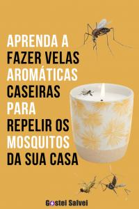 Aprenda a fazer velas aromáticas caseiras para repelir os mosquitos da sua casa