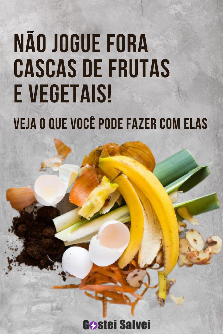 Não jogue fora essas cascas de frutas e vegetais! Veja o que você pode fazer com eles