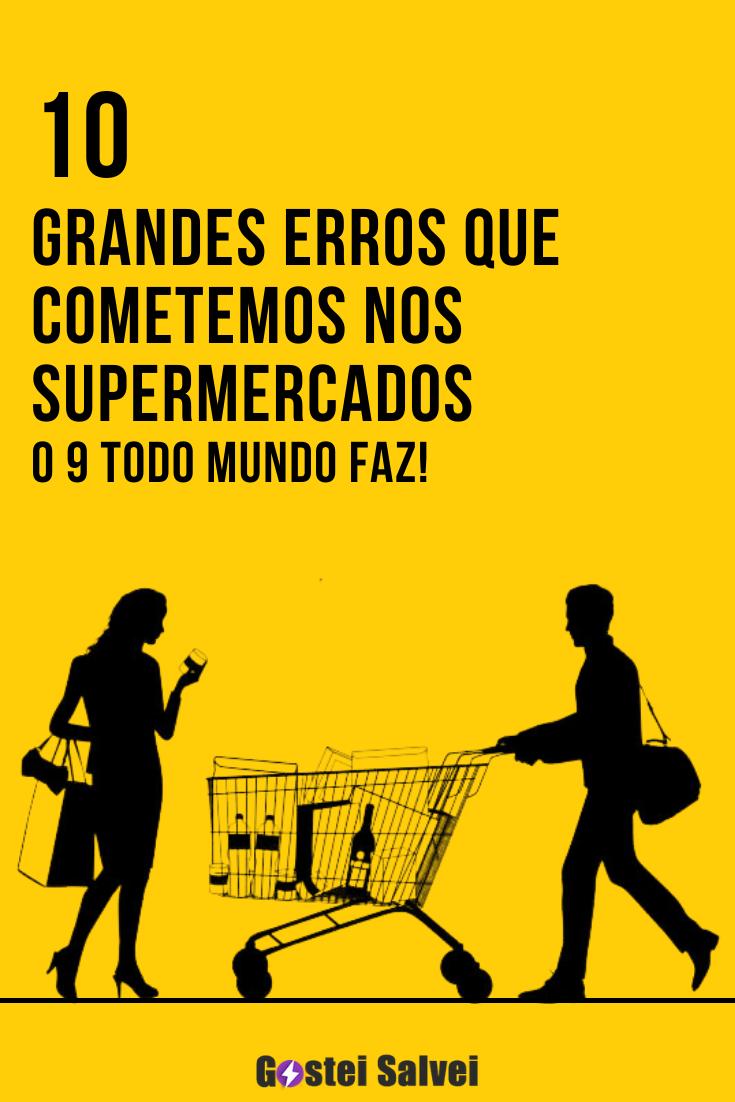 10 Grandes erros que cometemos nos supermercados – O 9 todo mundo faz!