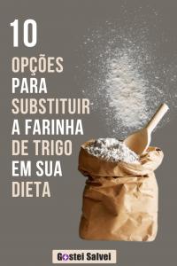 10 Opções para substituir a farinha de trigo em sua dieta