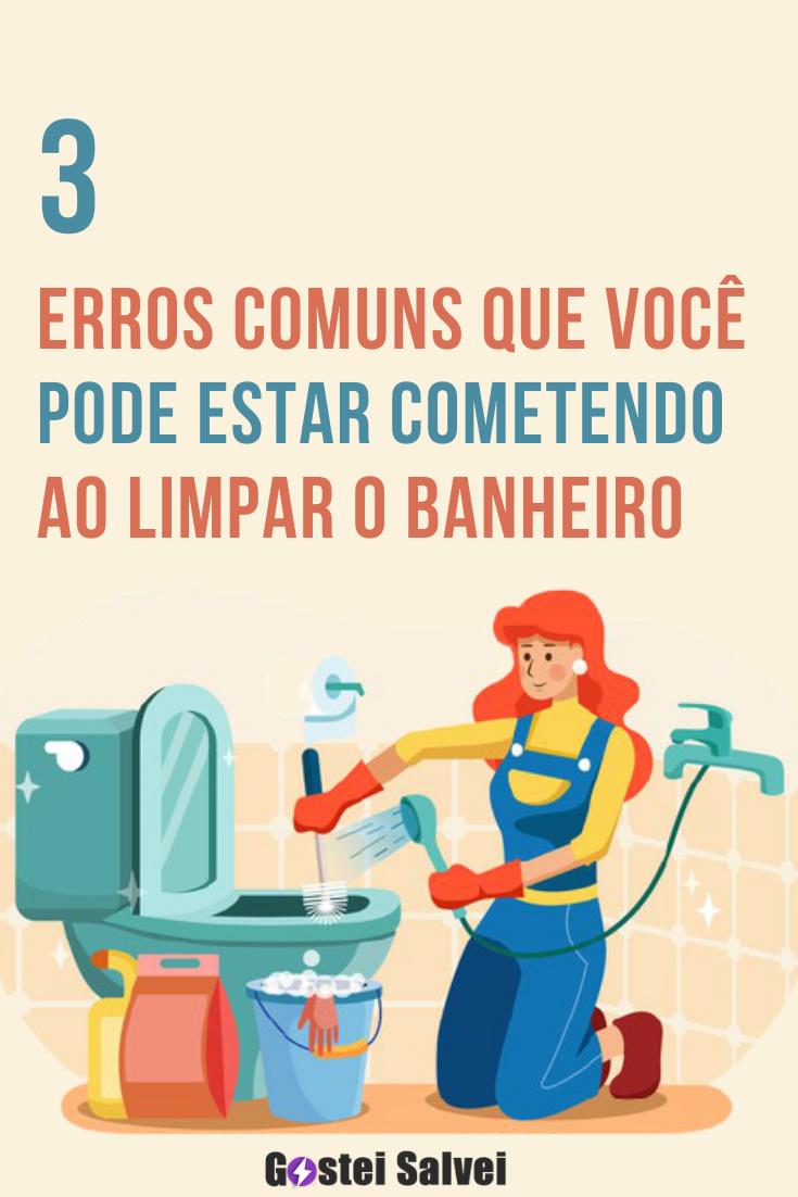 3 Erros comuns que você pode estar cometendo ao limpar o banheiro
