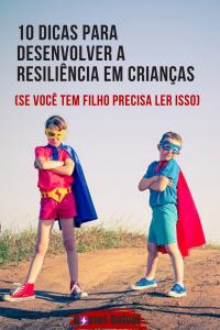 10 Dicas para desenvolver a Resiliência em crianças (Se você tem filho precisa ler isso)