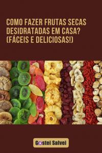 Como fazer frutas secas desidratadas em casa – Fáceis e deliciosas!