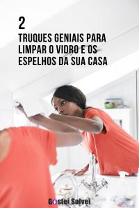 2 Truques geniais para limpar o vidro e os espelhos da sua casa