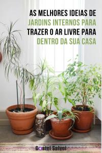 As melhores ideias de jardins internos para trazer o ar livre para dentro da sua casa
