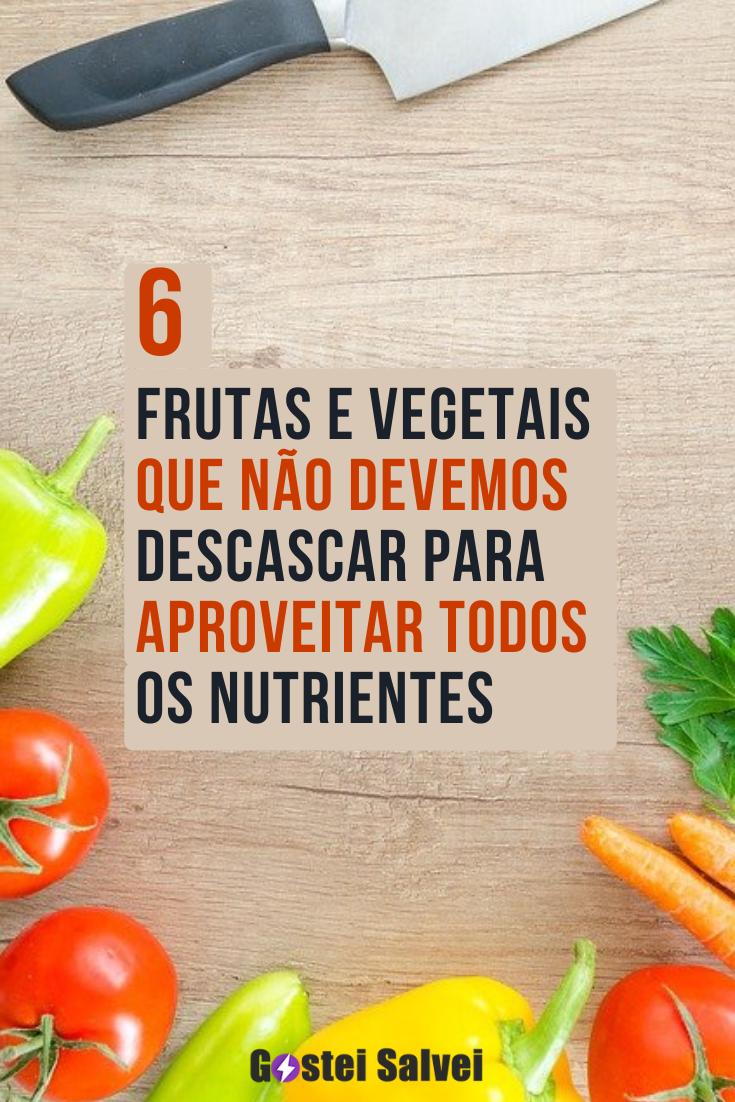 You are currently viewing 6 Frutas e vegetais que não devemos descascar para aproveitar todos os nutrientes