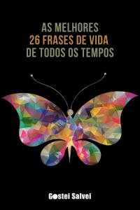 Read more about the article As melhores 26 Frases de vida de todos os tempos