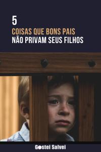 Read more about the article 5 Coisas que bons pais não privam seus filhos