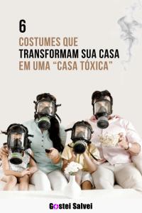 """Read more about the article 6 Costumes que transformam sua casa em uma """"casa tóxica"""""""
