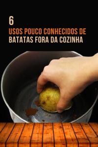 Read more about the article 6 Usos pouco conhecidos de batatas fora da cozinha