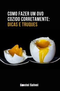 Read more about the article Como fazer um ovo cozido corretamente: Dicas e truques