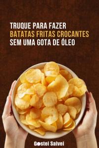 Read more about the article Truque para fazer batatas fritas crocantes sem uma gota de óleo